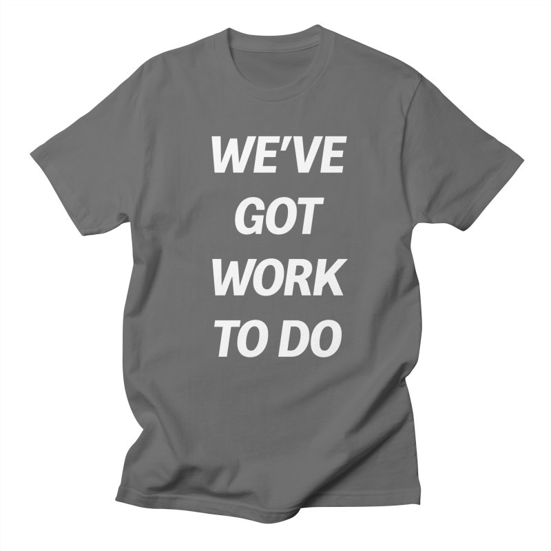 We've got work to do Men's T-shirt by jesshanebury's Artist Shop