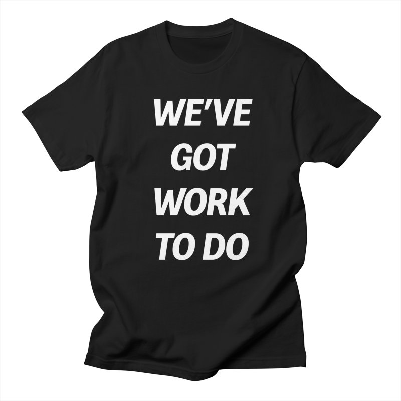 We've got work to do Men's Regular T-Shirt by jesshanebury's Artist Shop