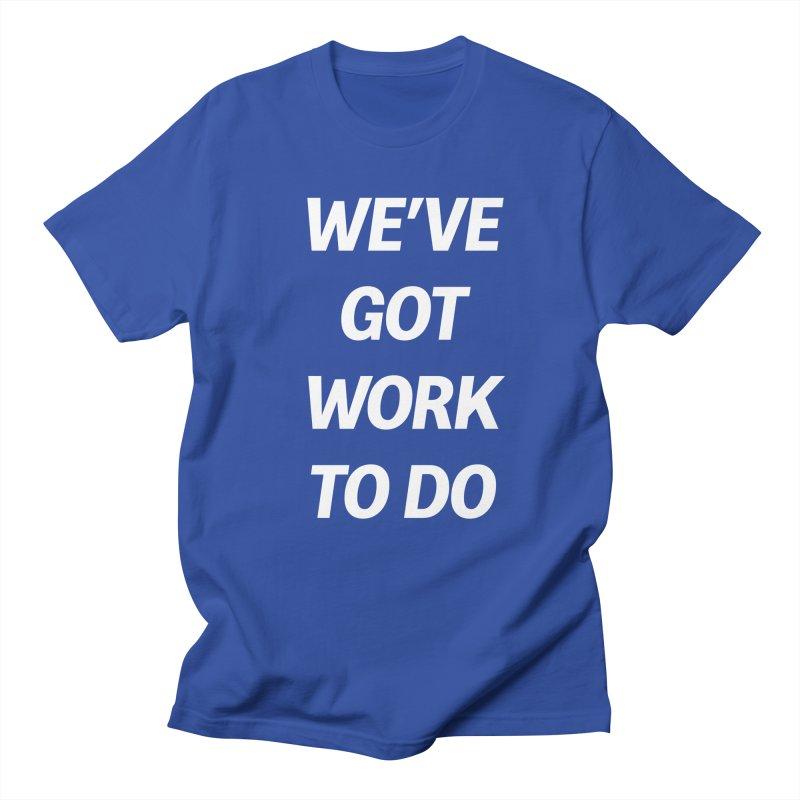 We've got work to do Men's T-shirt by jesshanebury's Artist Shop