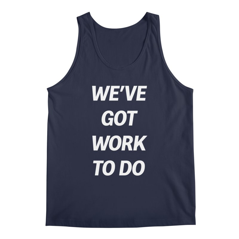 We've got work to do Men's Tank by jesshanebury's Artist Shop