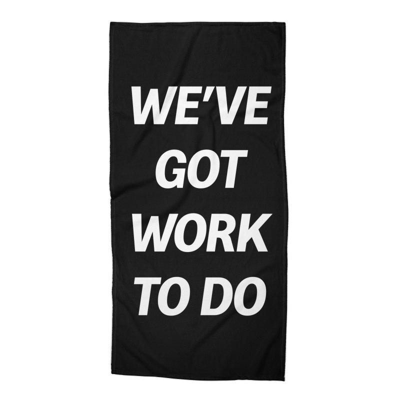 We've got work to do Accessories Beach Towel by jesshanebury's Artist Shop