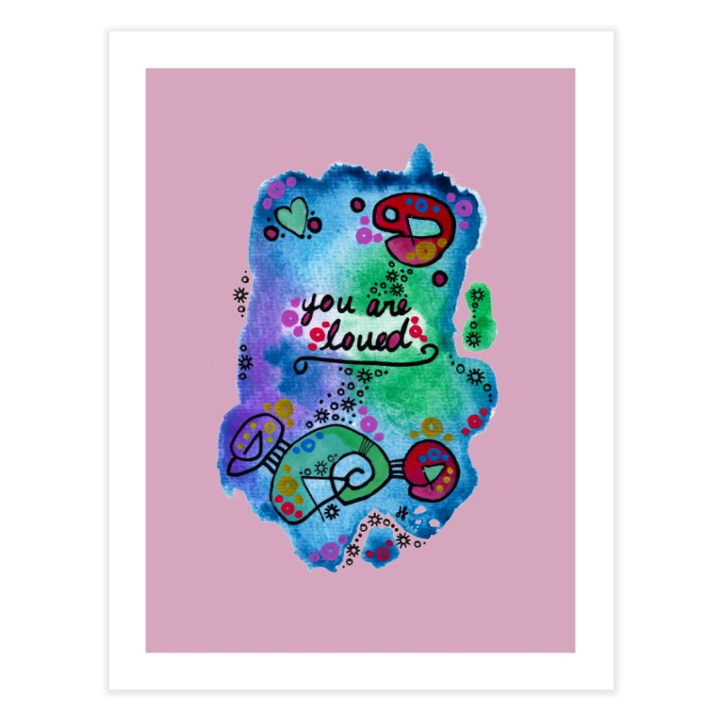 """""""you are loved"""" Home Fine Art Print by J. Lavallee's Artist Shop"""