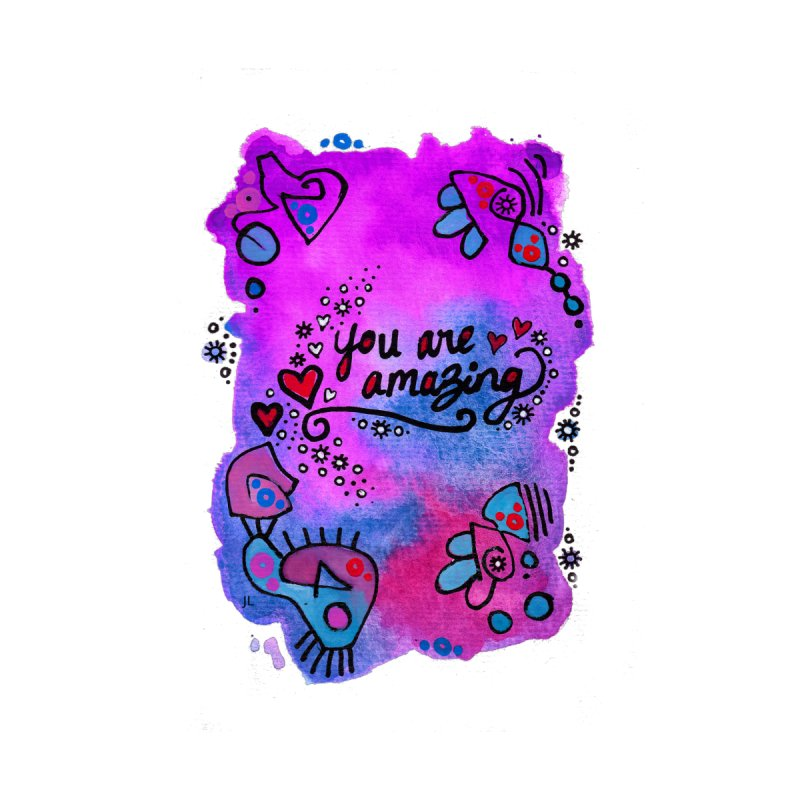 """you are amazing"" by J. Lavallee's Artist Shop"