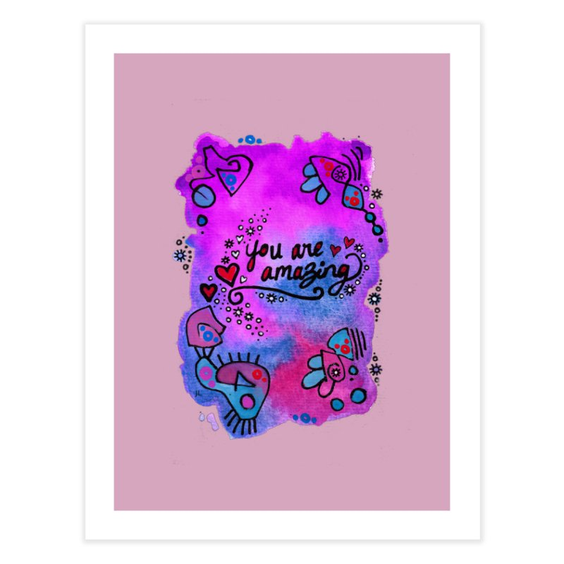 """""""you are amazing"""" Home Fine Art Print by J. Lavallee's Artist Shop"""