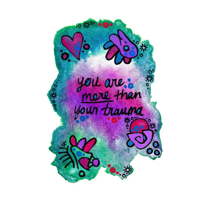"""you are more than your trauma"" by J. Lavallee's Artist Shop"