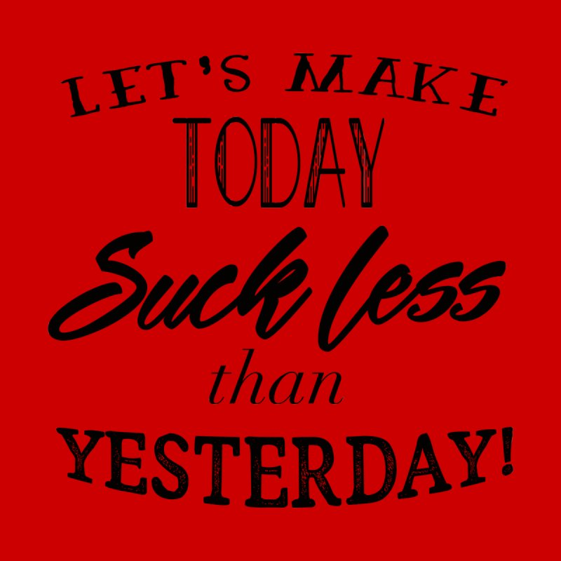 Let's Make Today Suck Less than Yesterday! Men's Longsleeve T-Shirt by Lili Valente Makes Stuff