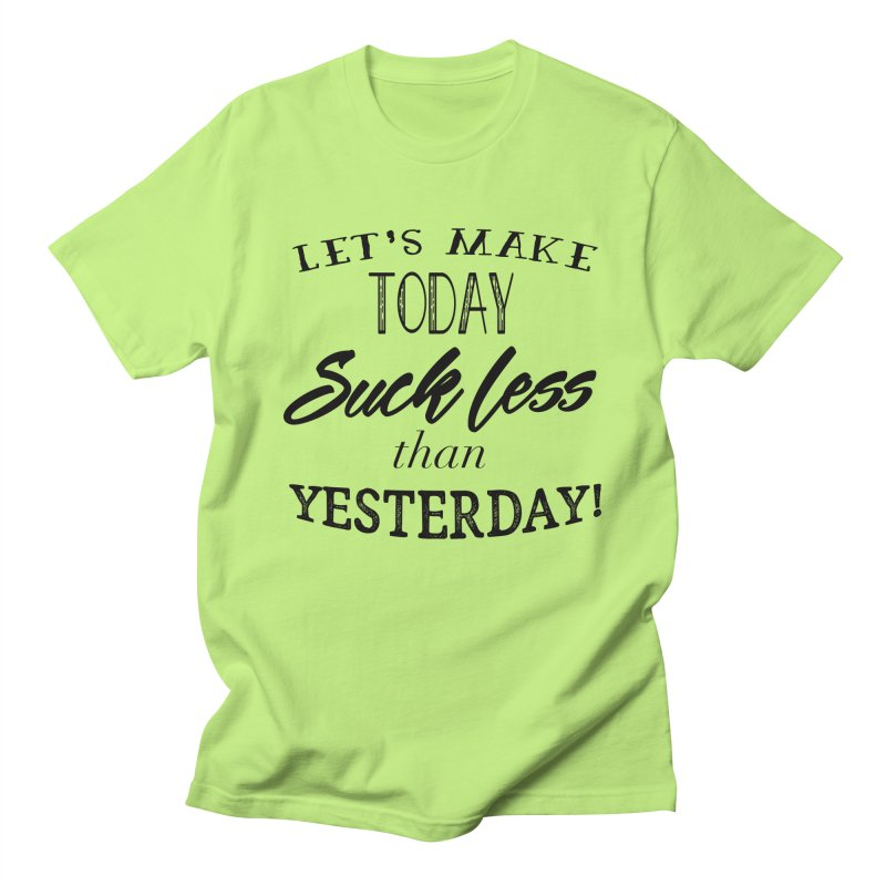 Let's Make Today Suck Less than Yesterday! Men's Regular T-Shirt by Lili Valente Makes Stuff