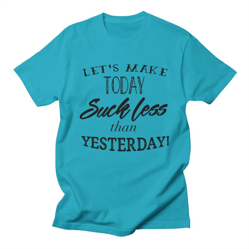 Let's Make Today Suck Less than Yesterday! Men's T-Shirt by Lili Valente Makes Stuff