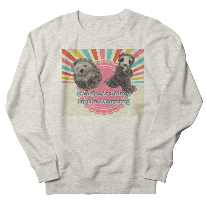 Hedgy and Pokey in the morning! Women's French Terry Sweatshirt by Lili Valente Makes Stuff