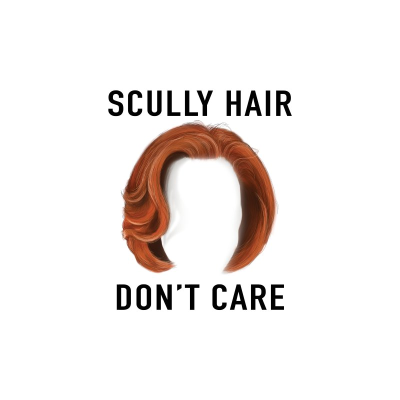Scully Hair Don't Care - Classic by Jessika Savage Artist Shop