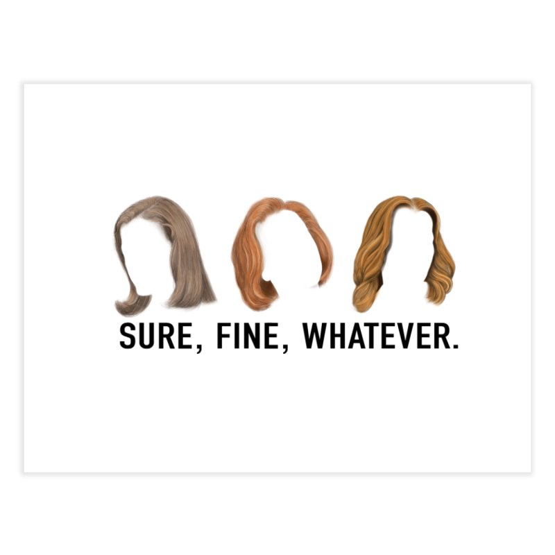 Sure, Fine, Whatever. Home Fine Art Print by Jessika Savage Artist Shop