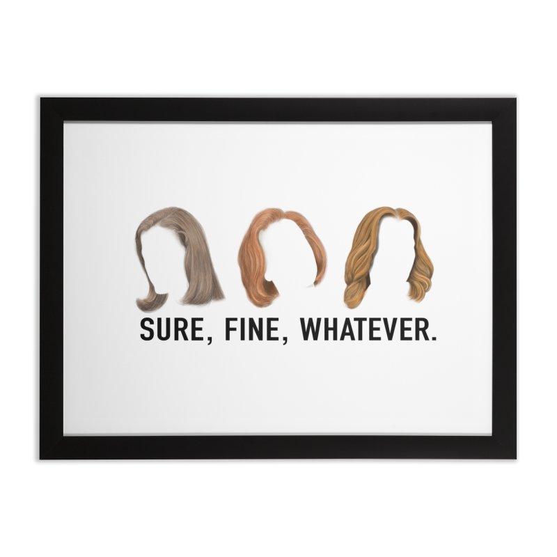Sure, Fine, Whatever. Home Framed Fine Art Print by Jessika Savage Artist Shop