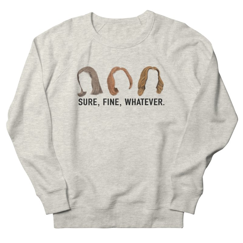 Sure, Fine, Whatever. Men's French Terry Sweatshirt by Jessika Savage Artist Shop