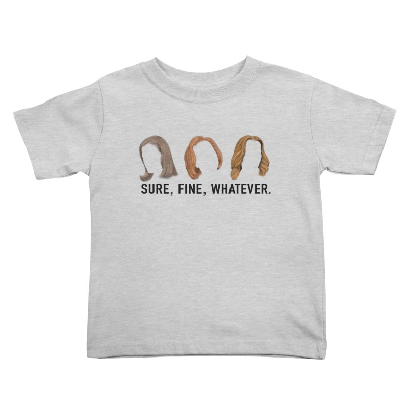 Sure, Fine, Whatever. Kids Toddler T-Shirt by Jessika Savage Artist Shop