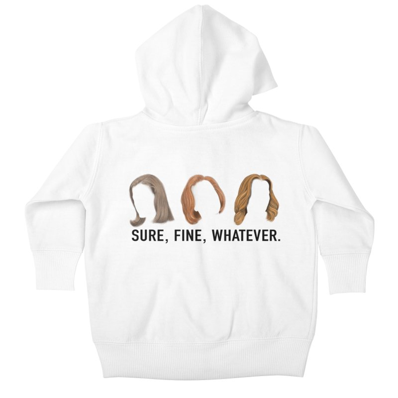 Sure, Fine, Whatever. Kids Baby Zip-Up Hoody by Jessika Savage Artist Shop
