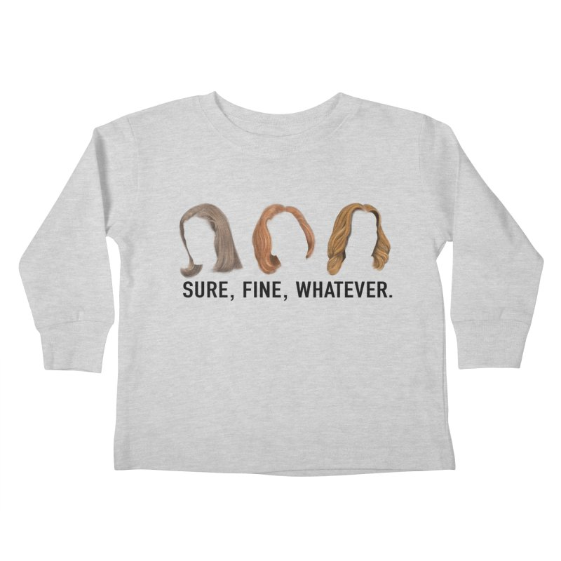 Sure, Fine, Whatever. Kids Toddler Longsleeve T-Shirt by Jessika Savage Artist Shop