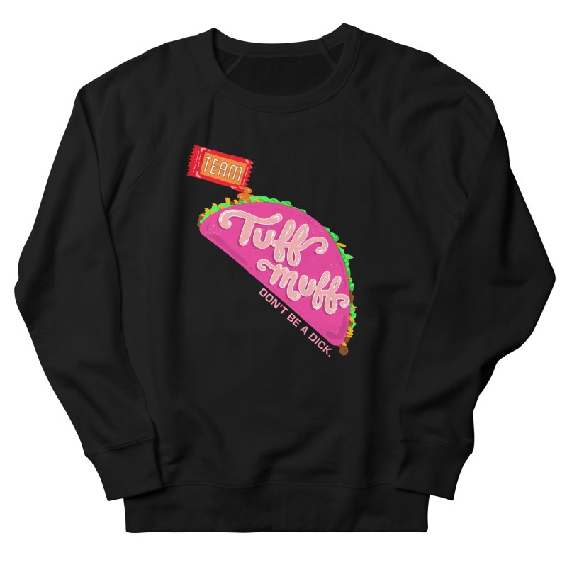 Tuff Muff Taco Men's French Terry Sweatshirt by Jessika Savage Artist Shop