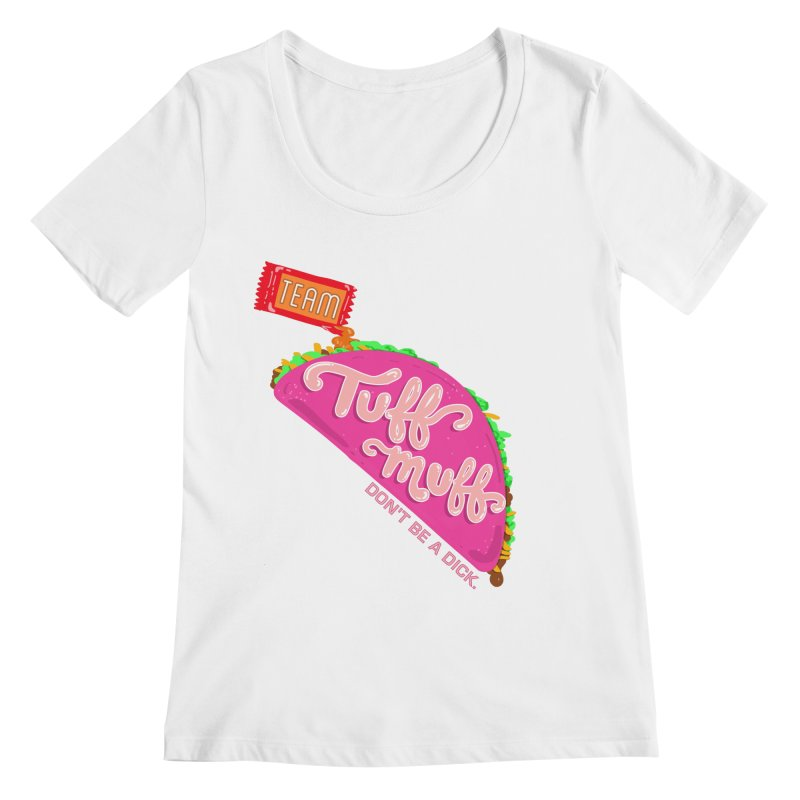 Tuff Muff Taco Women's Regular Scoop Neck by Jessika Savage Artist Shop