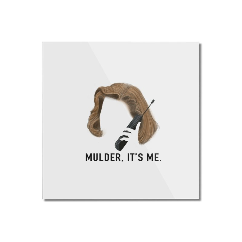 Mulder, It's Me. Home Mounted Acrylic Print by Jessika Savage Artist Shop