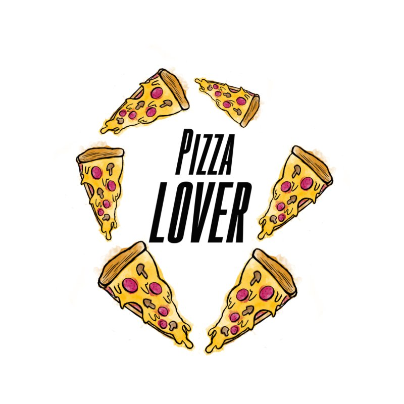Pizza Lover None  by jessperezes's Artist Shop