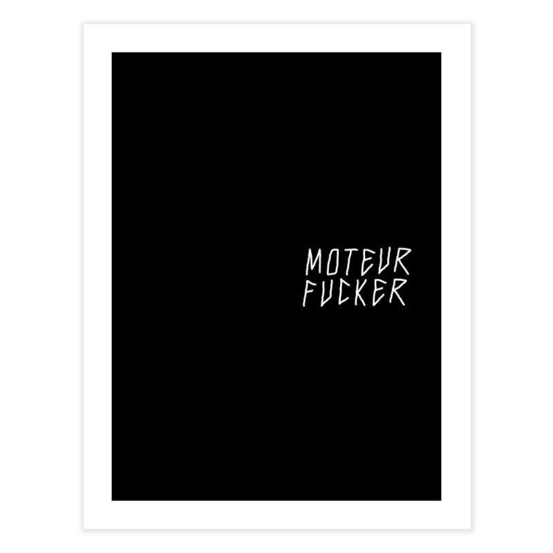 Moteur Fucker Home Fine Art Print by JESUS SKID SHOP