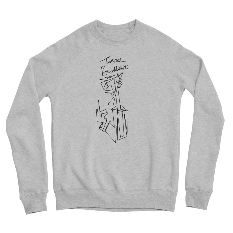 Total bs Men's Sponge Fleece Sweatshirt by Jason Henricks' Artist Shop