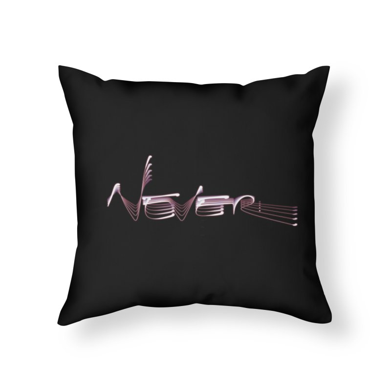 Never. Home Throw Pillow by Jason Henricks' Artist Shop