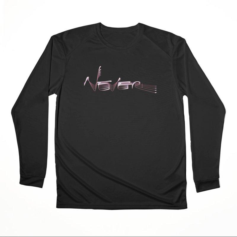 Never. Women's Performance Unisex Longsleeve T-Shirt by Jason Henricks' Artist Shop