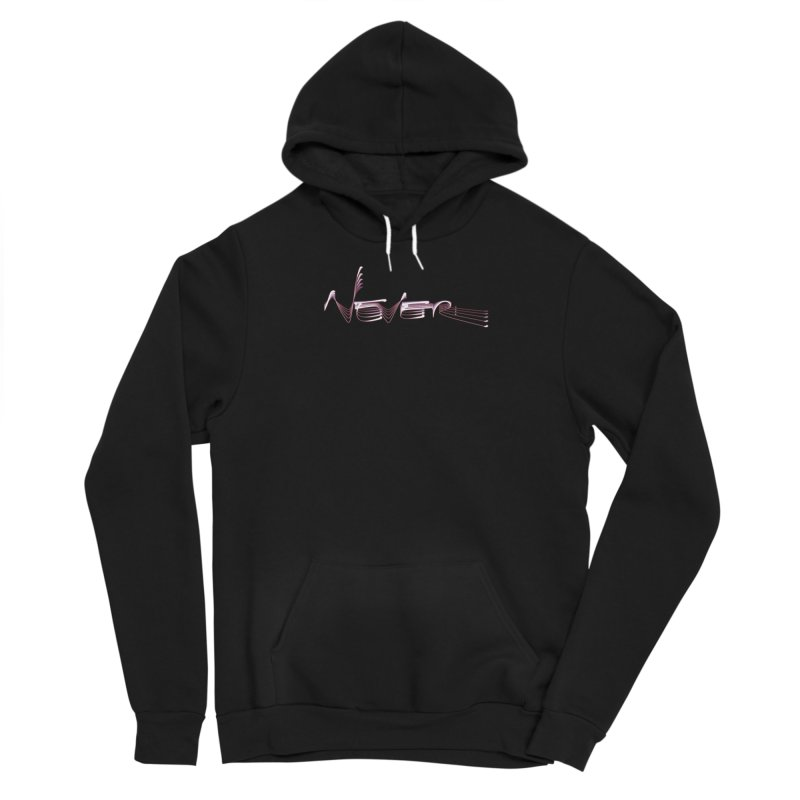 Never. Women's Sponge Fleece Pullover Hoody by Jason Henricks' Artist Shop