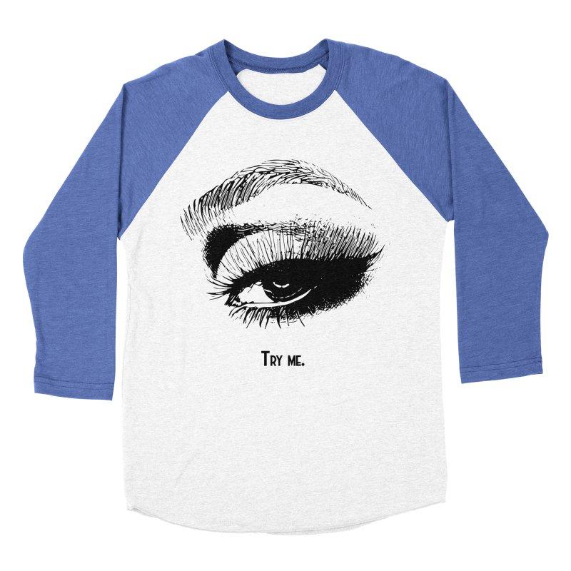 Try me. Women's Baseball Triblend Longsleeve T-Shirt by Jason Henricks' Artist Shop
