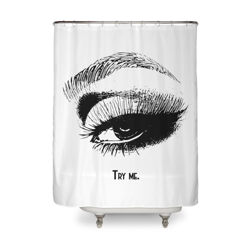 Try me. Home Shower Curtain by Jason Henricks' Artist Shop