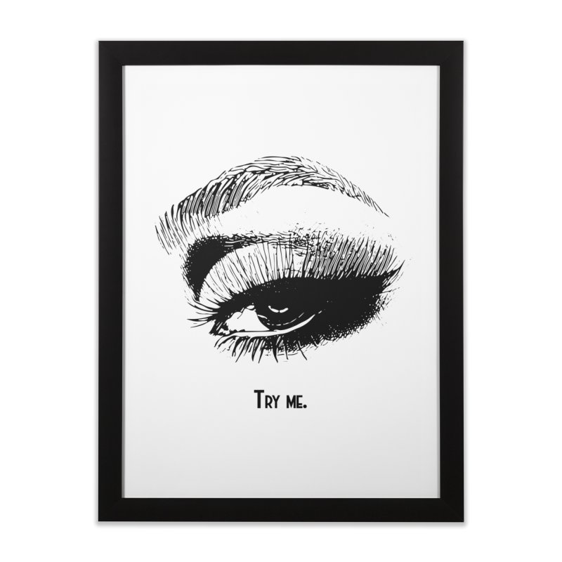 Try me. Home Framed Fine Art Print by Jason Henricks' Artist Shop