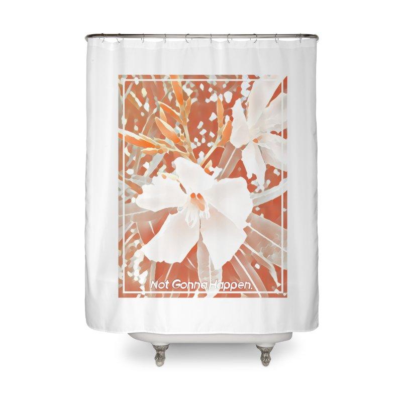 Not Gonna Happen Home Shower Curtain by Jason Henricks' Artist Shop