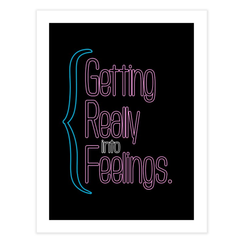 Getting Really into Feelings Home Fine Art Print by Jason Henricks' Artist Shop