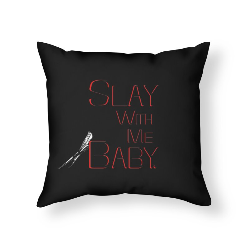 Slay with me Baby. Home Throw Pillow by Jason Henricks' Artist Shop