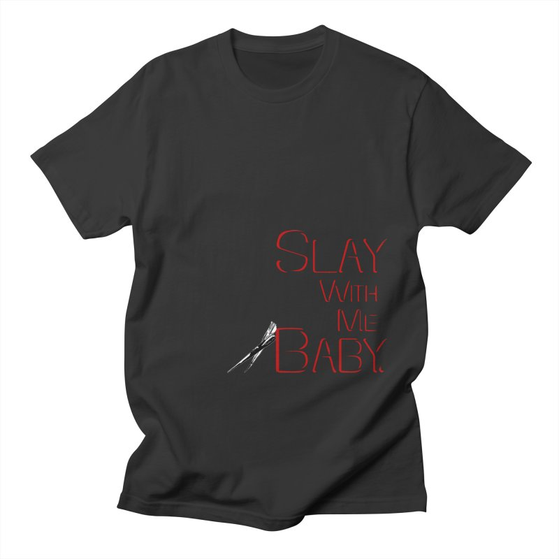 Slay with me Baby. Women's Regular Unisex T-Shirt by Jason Henricks' Artist Shop