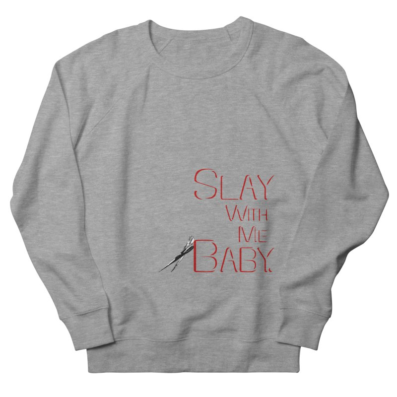 Slay with me Baby. Women's Sweatshirt by Jason Henricks' Artist Shop