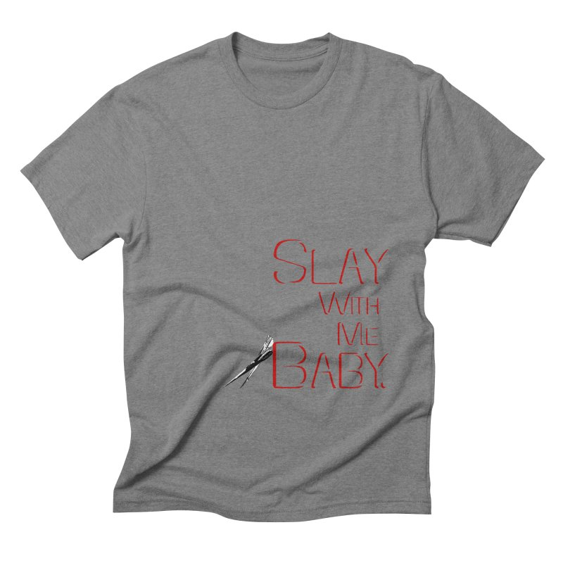 Slay with me Baby. Men's Triblend T-shirt by Jason Henricks' Artist Shop