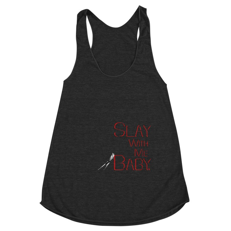Slay with me Baby. Women's Racerback Triblend Tank by Jason Henricks' Artist Shop