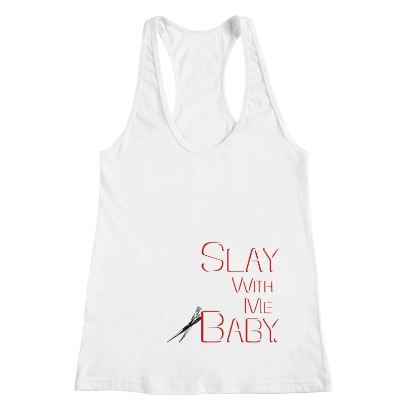 Slay with me Baby. Women's Racerback Tank by Jason Henricks' Artist Shop