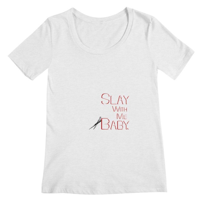 Slay with me Baby. Women's Regular Scoop Neck by Jason Henricks' Artist Shop