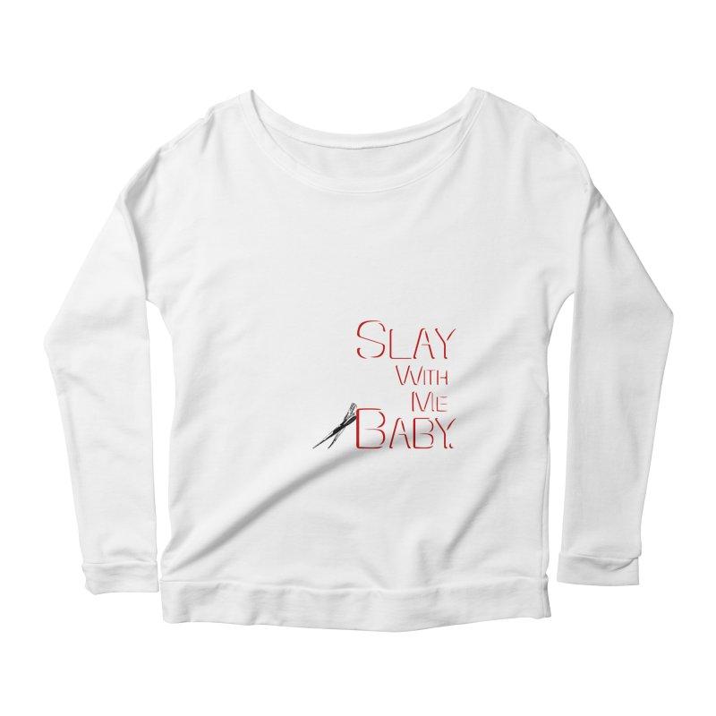 Slay with me Baby. Women's Longsleeve Scoopneck  by Jason Henricks' Artist Shop