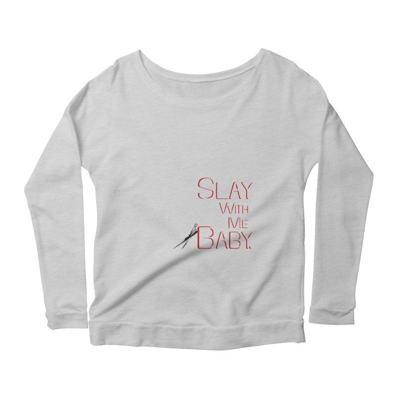 Slay with me Baby. Women's Scoop Neck Longsleeve T-Shirt by Jason Henricks' Artist Shop