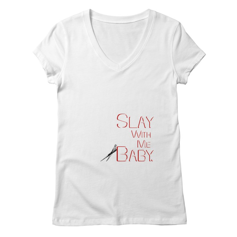 Slay with me Baby. Women's Regular V-Neck by Jason Henricks' Artist Shop