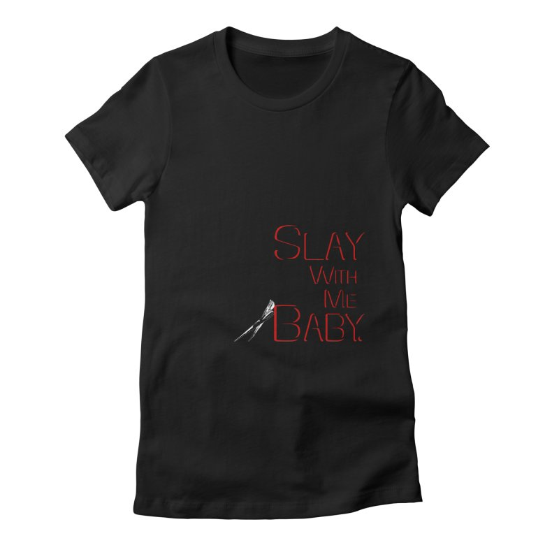 Slay with me Baby. Women's Fitted T-Shirt by Jason Henricks' Artist Shop