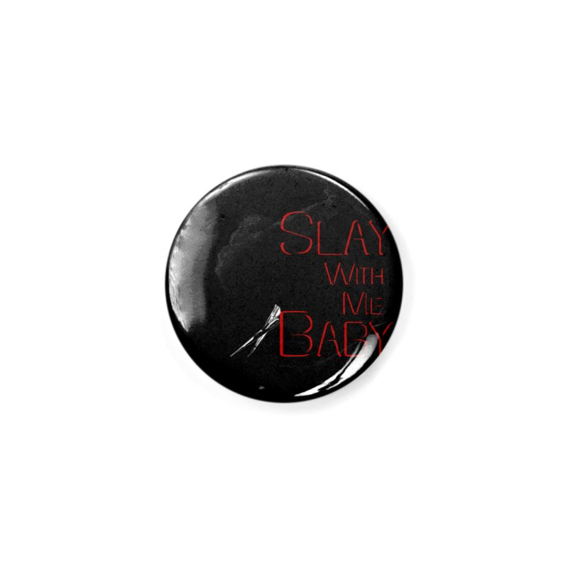 Slay with me Baby. Accessories Button by Jason Henricks' Artist Shop