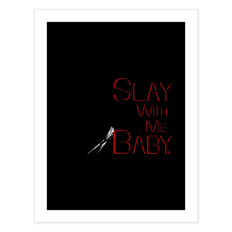 Slay with me Baby. Home Fine Art Print by Jason Henricks' Artist Shop