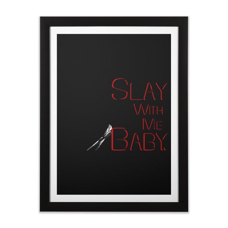 Slay with me Baby. Home Framed Fine Art Print by Jason Henricks' Artist Shop