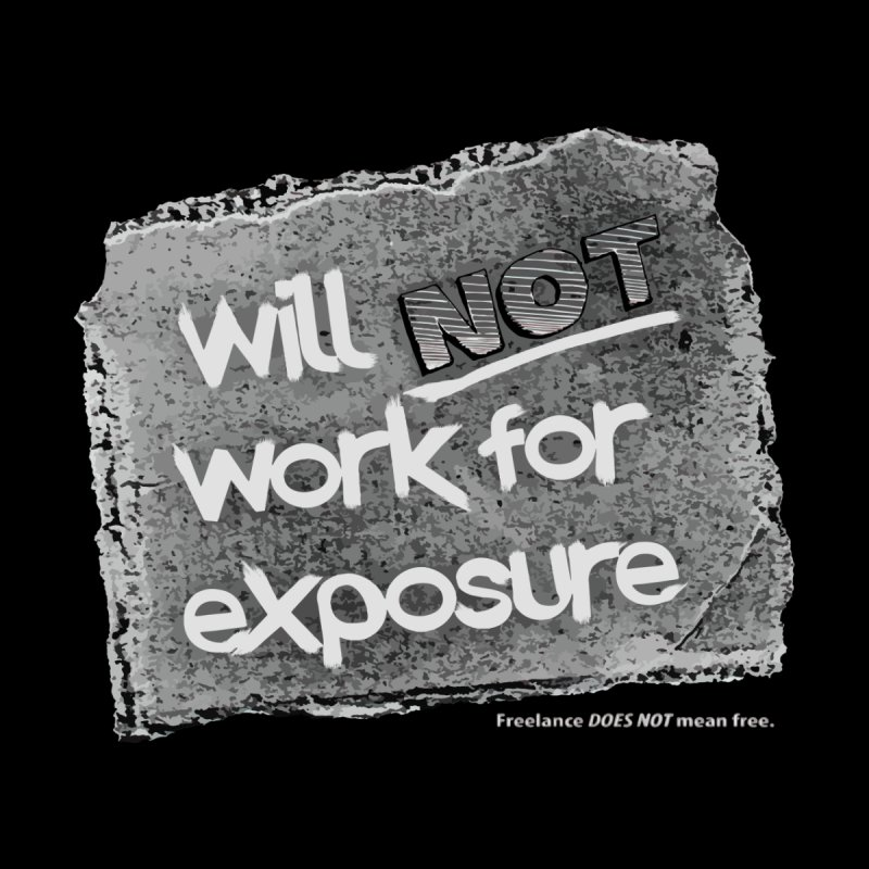 WNWFE (Will Not Work For Exposure) by Jason Henricks' Artist Shop