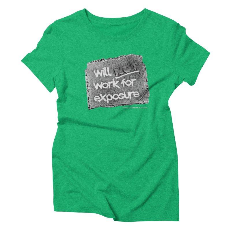 WNWFE (Will Not Work For Exposure) Women's Triblend T-Shirt by Jason Henricks' Artist Shop